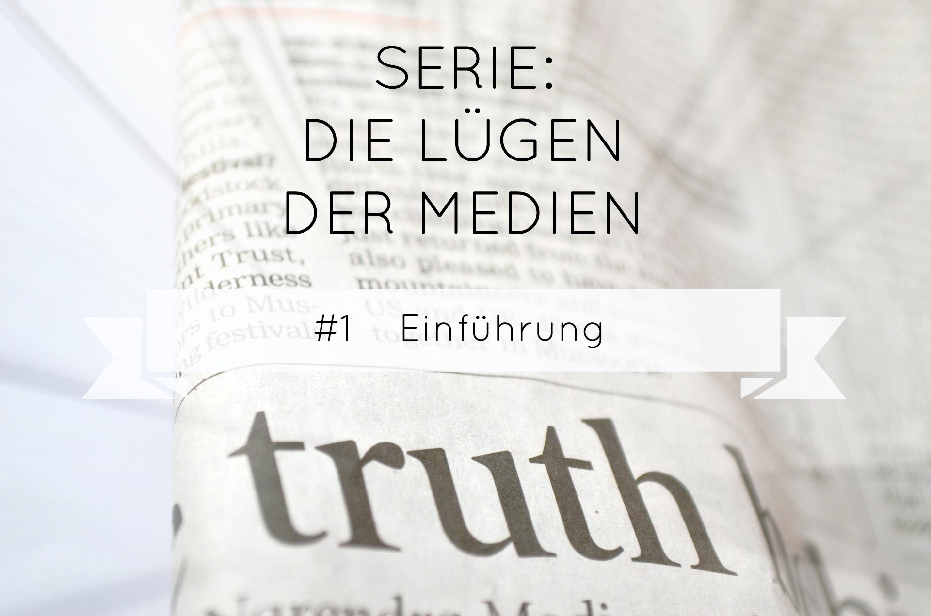 Neue Serie: Die Lügen der Medien – Teil 1: Einführung