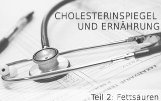 Cholesterinspiegel und Ernährung Teil 2