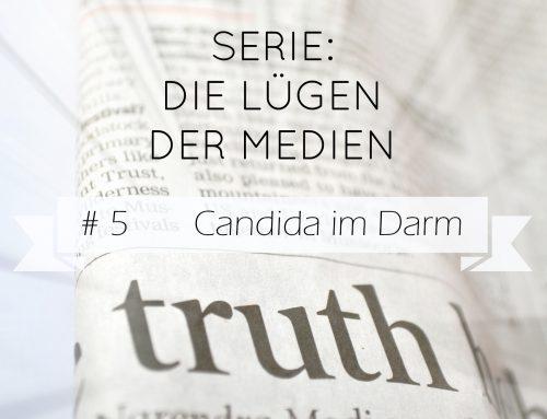Die Lügen der Medien – Teil 5: 5 Gründe, warum du eine Candida-Infektion hast, und was du dagegen tun kannst